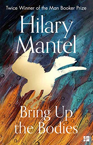 Bring Up the Bodies: The Booker Prize Winning Sequel to the Best Selling Wolf Hall, a Masterful Work of Historical Fiction (The Wolf Hall Trilogy, Book 2) by [Hilary Mantel]