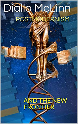 POSTMODERNISM: AND THE NEW FRONTIER (Futurist Thoughts Book 3) (English Edition)