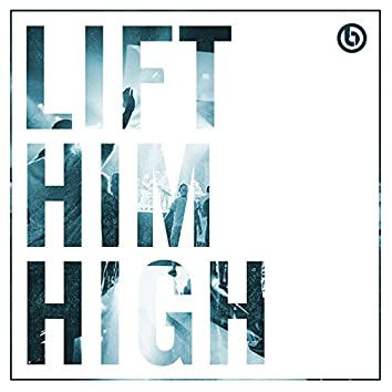 Lift Him High