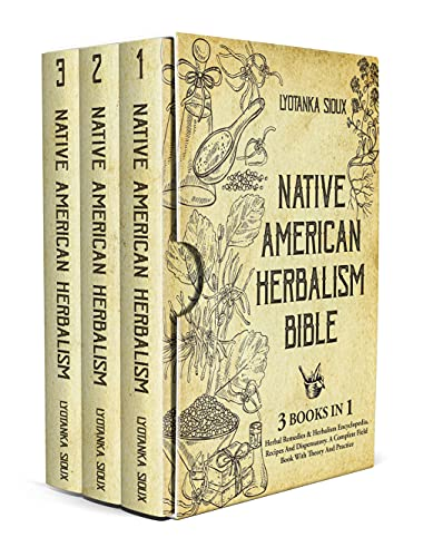 Native American Herbalism Bible: 3 Books In 1: Herbal Remedies & Herbalism Encyclopedia, Recipes And Dispensatory. A Complete Field Book With Theory And Practice by [Lyotanka Sioux]