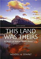 This Land Was Theirs: A Study of Native North Americans by Wendell H Oswalt(1905-07-01)