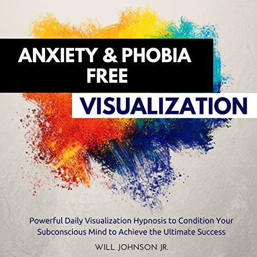 Anxiety and Phobia Free Visualization audiobook cover art