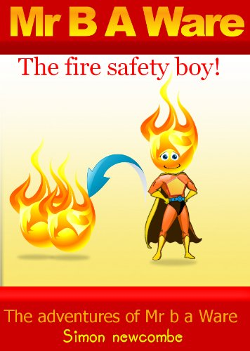 Mr B A Ware! The Fire Safety Boy. - The adventures of Mr B A Ware.