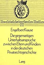 Die Gegenseitigen Unterhaltsansprueche Zwischen Eltern Und Kindern in Der Deutschen Privatrechtsgeschichte