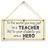 TattyaKoushi 5'x10' Hanging Wooden Sign, to The World You May just be a Teacher but to Your Students You are a Hero - Meaningful Teacher Appreciation Gift Sign from Pupils