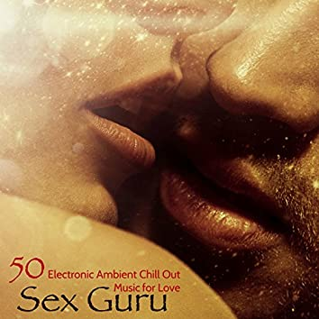 Sex Guru – 50 Electronic Ambient Chill Out Music for Love