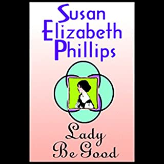 Lady Be Good                   By:                                                                                                                                 Susan Elizabeth Phillips                               Narrated by:                                                                                                                                 Anna Fields                      Length: 10 hrs and 32 mins     1,088 ratings     Overall 4.4