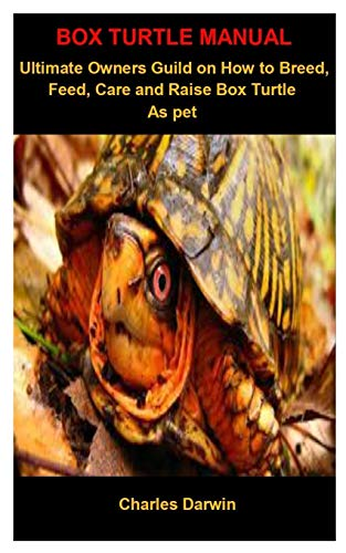 Box Turtle Manual: Box Turtle Manual: The Essential Owners Guild On How To Breed, Feed, Care And Raise Box Turtle as a pet
