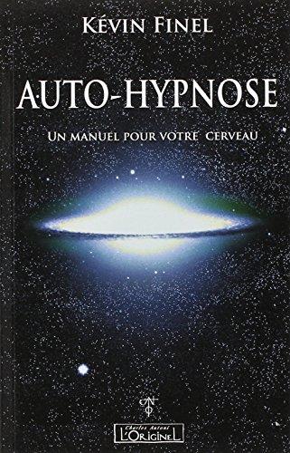 Auto-hypnose : Un manuel pour votre cerveau