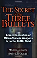 The Secret of the Three Bullets: How New Nuclear Weapons Are Back on the Battlefield