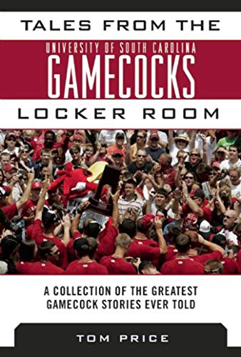 Tales from the University of South Carolina Gamecocks Locker Room: A Collection of the Greatest Gamecock Stories Ever Told (Tales from the Team)