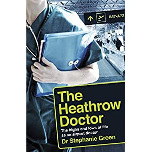 The Heathrow Doctor: The Highs And Lows Of Life As An Airport Doctor Kindle Edition