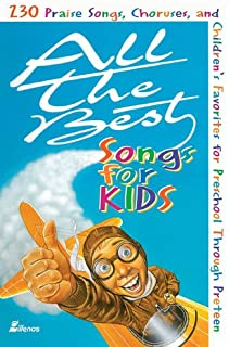 All the Best Songs for Kids: 230 Praise Songs, Choruses, and Children's Favorites Preschool Through Preteen
