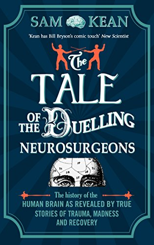 The Tale of the Duelling Neurosurgeons: The History of the Human Brain as Revealed by True Stories of Trauma, Madness, and Recovery (English Edition)