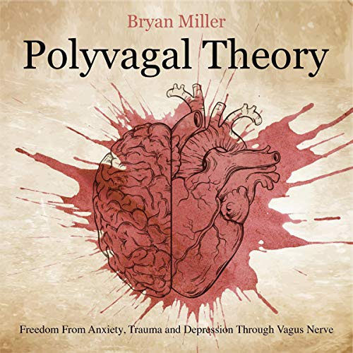 Polyvagal Theory: Freedom from Anxiety, Trauma and Depression Through Vagus Nerve