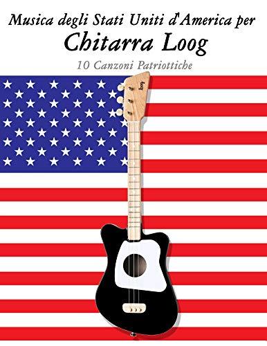Musica degli Stati Uniti d'America per Chitarra Loog: 10 Canzoni Patriottiche