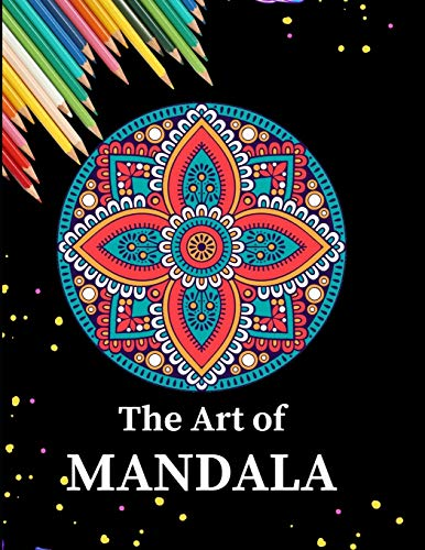 THE ART OF MANDALA: Ultimate mandalas adult coloring book for Relaxation and stress relieve