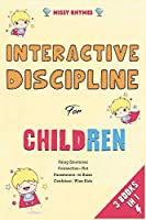 Interactive Discipline for Children [3 in 1]: Using Emotional Connection--Not Punishment--to Raise Confident, Wise Kids
