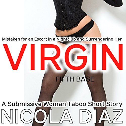 Mistaken for an Escort in a Nightclub and Surrendering Her Virgin Fifth Base audiobook cover art