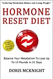 Hormone Reset Diet: Balance Your Metabolism To Lose Up To 13 Pounds In 21 Days: Includes Over 20 Delicious Weight Loss Recipes To Help You With Your Hormone ... Diet, Lose Weight, Booting Metabolism)