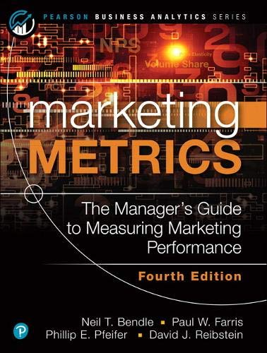 Compare Textbook Prices for Marketing Metrics Pearson Business Analytics 4 Edition ISBN 9780136717133 by Bendle, Neil,Farris, Paul,Pfeifer, Phillip,Reibstein, David
