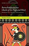 Batrachomyomachia (Battle of the Frogs and Mice): Introduction, Text, Translation, and Commentary (Oxford Classical Monographs) - Matthew Hosty