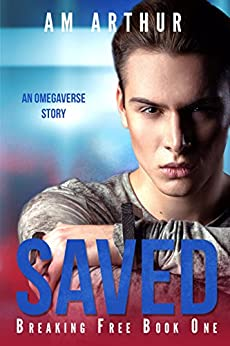 Saved: An Omegaverse Story (Breaking Free Book 1) by [A.M. Arthur]