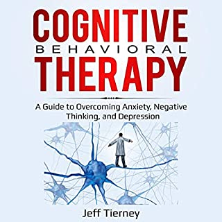 Cognitive Behavioral Therapy: A Guide to Overcoming Anxiety, Negative Thinking, and Depression                   By:                                                                                                                                 Jeff Tierney                               Narrated by:                                                                                                                                 Sam Slydell                      Length: 3 hrs and 34 mins     25 ratings     Overall 5.0