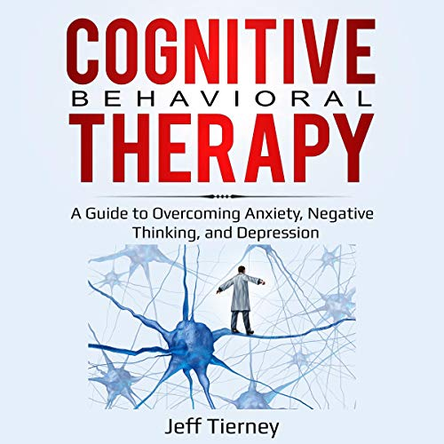 Cognitive Behavioral Therapy: A Guide to Overcoming Anxiety, Negative Thinking, and Depression audiobook cover art
