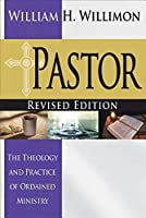 Pastor: Revised Edition: The Theology and Practice of Ordained Ministry by William H. Willimon(2016-02-16)