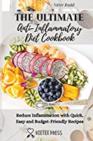 The Ultimate Anti-Inflammatory Diet Cookbook: Reduce Inflammation with Quick, Easy and Budget-Friendly Recipes