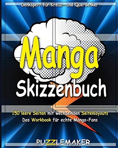 Manga Skizzenbuch: 150 leere Seiten mit wechselnden Seitenlayouts. Das Workbook für echte Manga-Fans