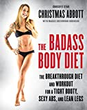 The Badass Body Diet: The Breakthrough Diet and Workout for a Tight Booty, Sexy Abs, and Lean Legs...