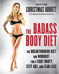 The Badass Body Diet: The Breakthrough Diet and Workout for a Tight Booty, Sexy Abs, and Lean Legs by Christmas Abbot