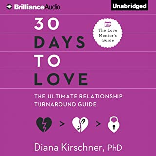 30 Days to Love     The Ultimate Relationship Turnaround Guide              By:                                                                                                                                 Diana Kirschner PhD                               Narrated by:                                                                                                                                 Tanya Eby                      Length: 2 hrs and 51 mins     107 ratings     Overall 3.1