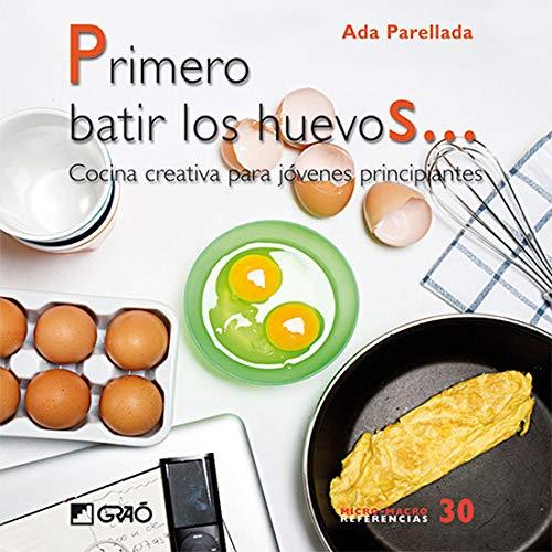 Primero batir los huevos...: Cocina creativa para jovenes principiantes: 030 (Micro-macro Referencias)