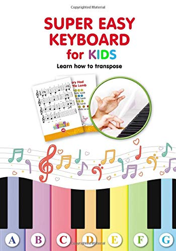 Super Easy Keyboard for Kids. Learn How to Transpose: Learn to Play 22 Simple Songs in Different Keys