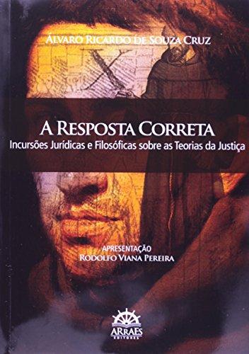 A Resposta Correta: Incursões Jurídicas e Filosóficas Sobre as Teorias da Justiça