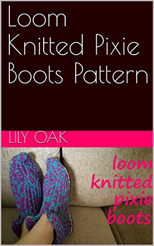Loom Knitted Pixie Boots Pattern (English Edition)