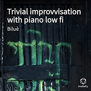Trivial improvvisation with piano low fi