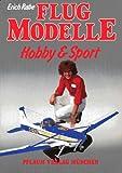 Flugmodelle: Hobby und Sport - Erich Rabe