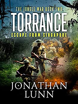 Torrance: Escape from Singapore (The Jungle War Book 2) by [Jonathan Lunn]