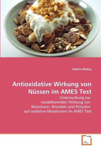 Antioxidative Wirkung von Nüssen im AMES Test: Untersuchung zur  modellierenden Wirkung von  Walnüssen, Mandeln und Pistazien  auf oxidative Mutationen im AMES Test