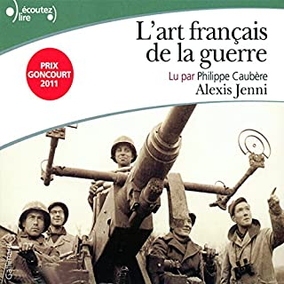 L'art français de la guerre                   De :                                                                                                                                 Alexis Jenni                               Lu par :                                                                                                                                 Philippe Caubère                      Durée : 20 h et 2 min     7 notations     Global 4,0