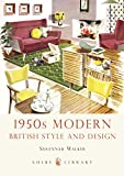 1950s Modern: British Style and Design: 685 (Shire Library)