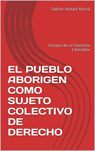 EL PUEBLO ABORIGEN COMO SUJETO COLECTIVO DE DERECHO: Ensayo de un Derecho...