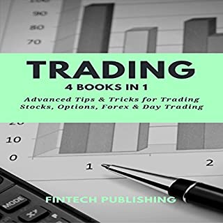 Trading: 4 Books in 1: Advanced Tips & Tricks for Trading Stocks, Options, Forex & Day Trading                   By:                                                                                                                                 FinTech Publishing                               Narrated by:                                                                                                                                 Michael Hatak                      Length: 5 hrs and 31 mins     4 ratings     Overall 4.0