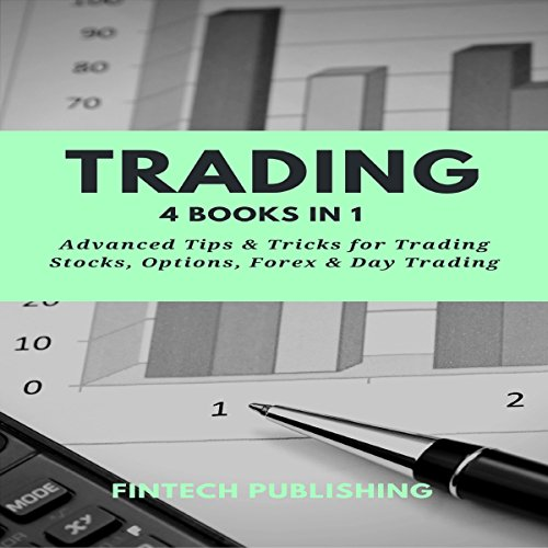 Trading: 4 Books in 1: Advanced Tips & Tricks for Trading Stocks, Options, Forex & Day Trading cover art
