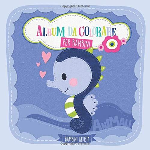 Album da colorare per bambini ANIMALI: Libro da colorare per bambini e bambine dai 2 anni con dolci bimbi animali. Cane, gatto, elefante, orso, leone, giraffa e molti altri
