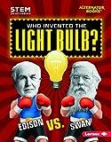 Who Invented the Light Bulb?: Edison vs. Swan (STEM Smackdown (Alternator Books ® ))